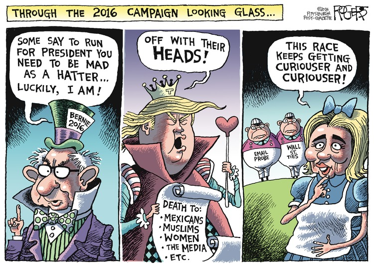 Through the 2016 Campaign Looking Glass.. Bernie Sanders Mad Hatter: Some say to run for president you need to be mad as a hatter... Luckily, I am! Donald Trump Queen Of Hearts: Off with their heads! Hillary Clinton Alice: This race keeps getting curiouser and curiouser!