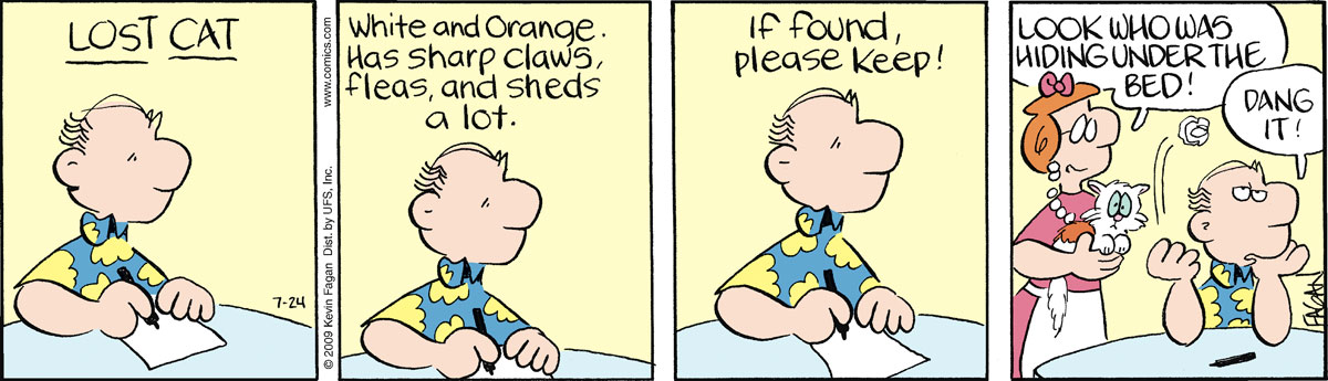 """Lost Cat White and orange has sharp claws, fleas, and sheds a lot."""" If found, please keep!"""" June says, """"Look who was hiding under the bed!"""" Ralph says, """"Dang it!"""""""