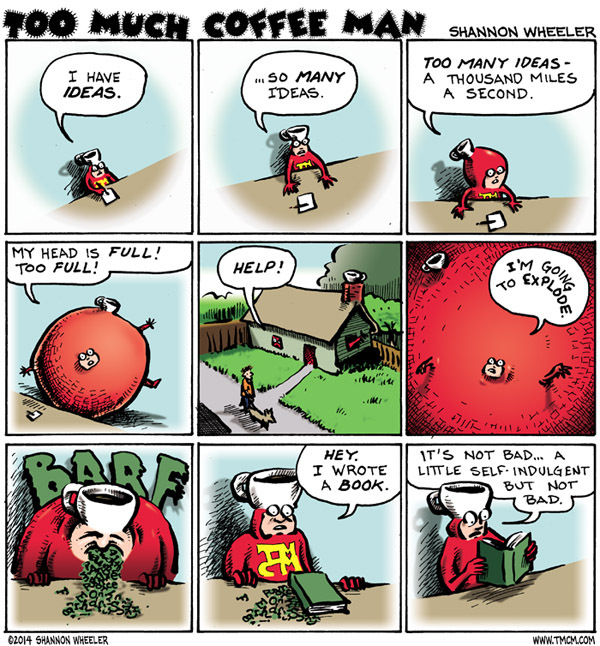 Too Much Coffee Man Comic Strip for June 30, 2014