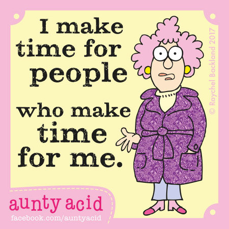 I make time for people who make time for me.