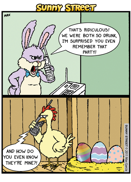 Bunny: That's ridiculous! We were both so drunk, I'm surprised you even remember that party! Chick: And how do you even know they're mine?!