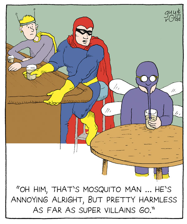 """""""Oh him, that's mosquito man...he's annoying alright, but pretty harmless as far as super villains go."""""""