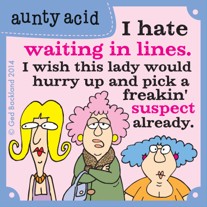 I hate waiting in lines. I wish this lady would hurry up and pick a freakin' suspect already.