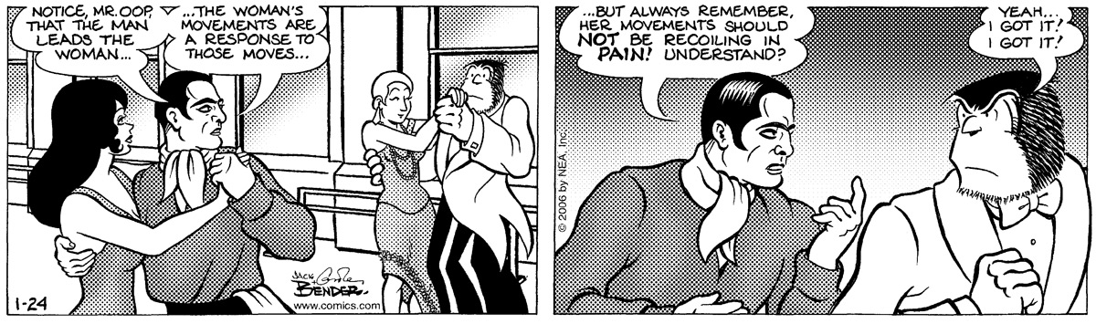 """""""Notice, Mr. Oop, that the man leads the woman...The woman's movements are a response to those moves..."""" """"...But always remember, her movements should not be recoiling in pain! Understand?"""" """"Yeah...I got it! I got it!"""""""