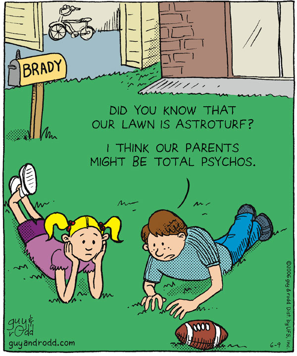 "Brady ""Did you know that our lawn is astroturf? I think our parents might be total psychos."""