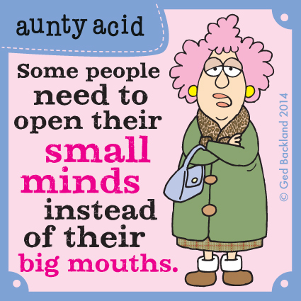 Some people need to open their small minds instead of their big mouths.