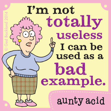 I'm not totally useless I can be used as a bad example.