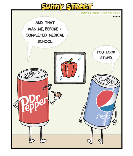 Dr. Pepper: And that was me, before I completed medical school. 