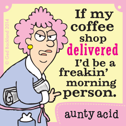 If my coffee shop delivered i'd be a freakin' morning person.
