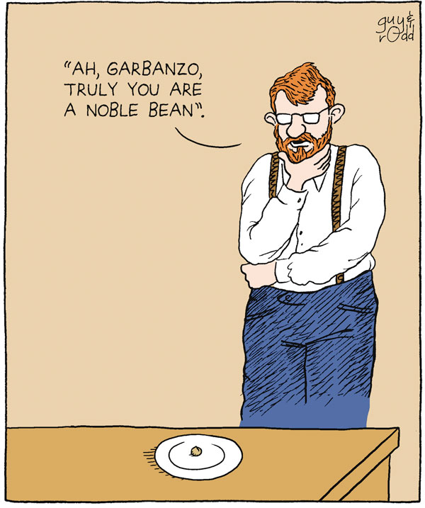 """Ah, Garbanzo, truly you are a noble bean."""