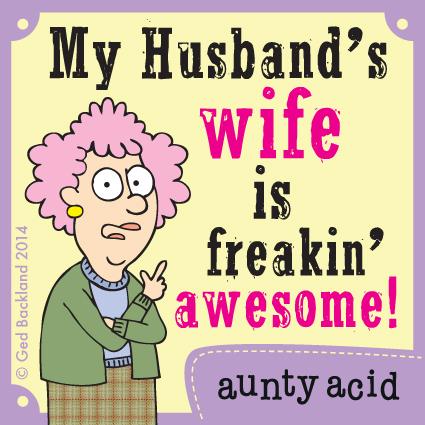 My husband's wife is freakin' awesome!