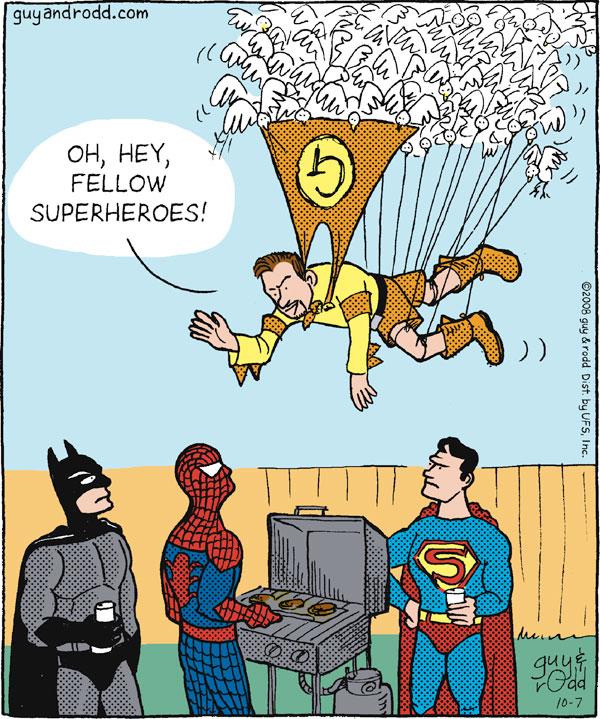 """Oh, hey, fellow superheroes!"" G"