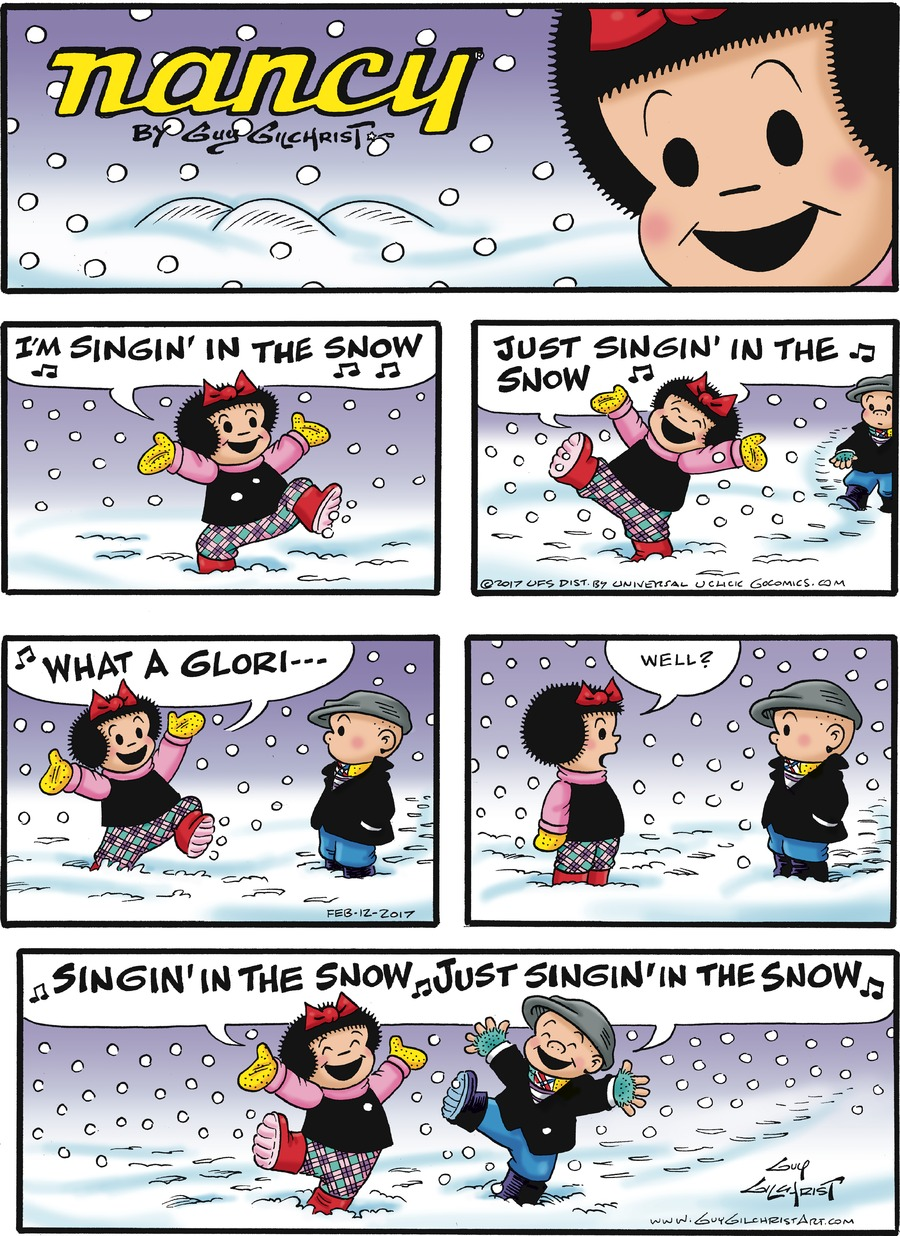 Caption: nancy By Guy Gilchrist. Nancy: I'M SINGIN' IN THE SNOW. JUST SINGIN' IN THE SNOW. WHAT A GLORI---Well?  Nancy and Sluggo: SINGIN' IN THE SNOW JUST SINGIN'  IN THE SNOW.