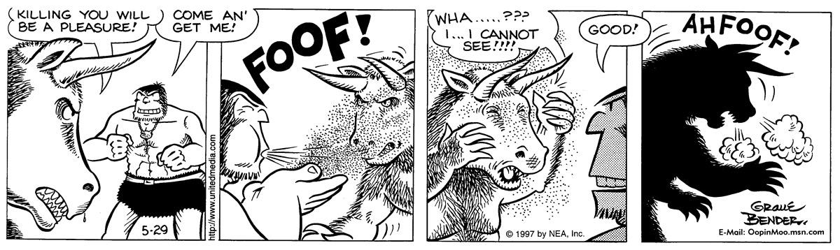 minotaur: killing you will be a pleasure! oop: come 'an get me! oop: Foof! minotaur: wha...??? i...i cannot see!!!! oop: good! minotaur: ahfoof!