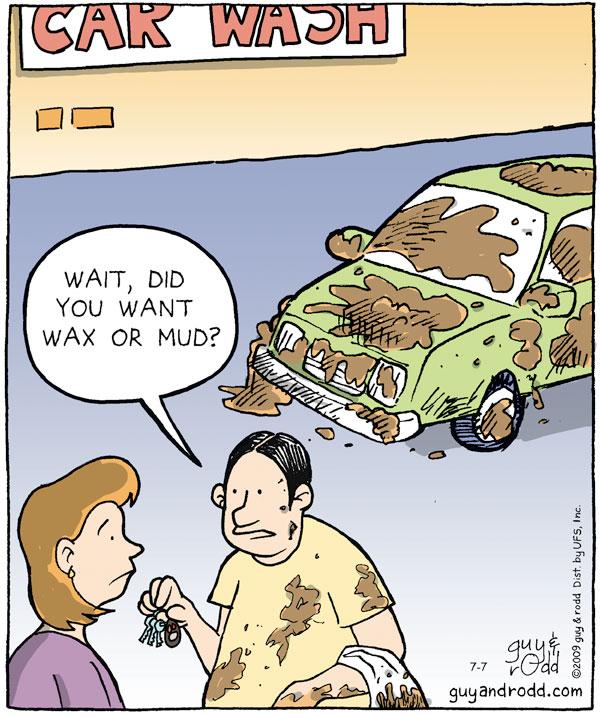 """Car Wash Man says, """"Wait, did you want wax or mud?"""""""