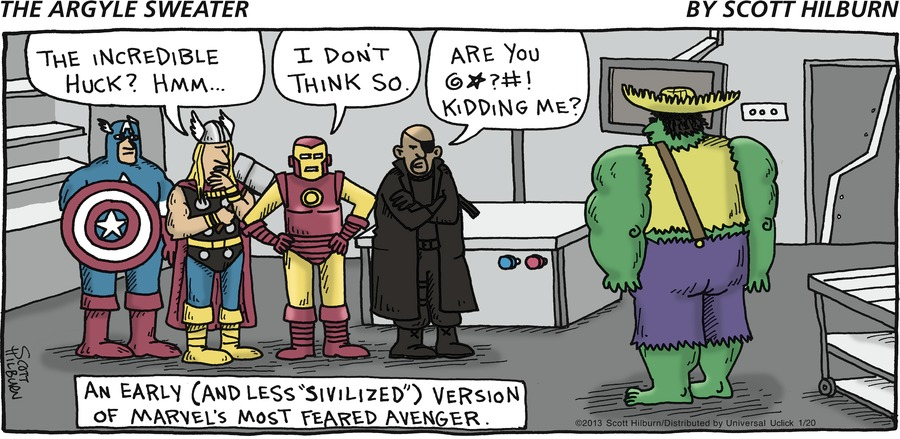 Thor: The Incredible Hulk? Hmm...  Iron Man: I don't think so.  Nick Fury: Are you @*?#! kidding me?