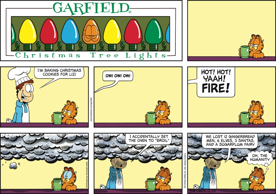 "Jon:  I'm baking Christmas cookies for Liz!  Ow! Ow! Ow!  HOT! HOT! YAAH! FIRE!  I accidentally set the oven to ""broil"".  We lost 12 gingerbread men, 6 elves, 3 santas, and a sugarplum fairy.