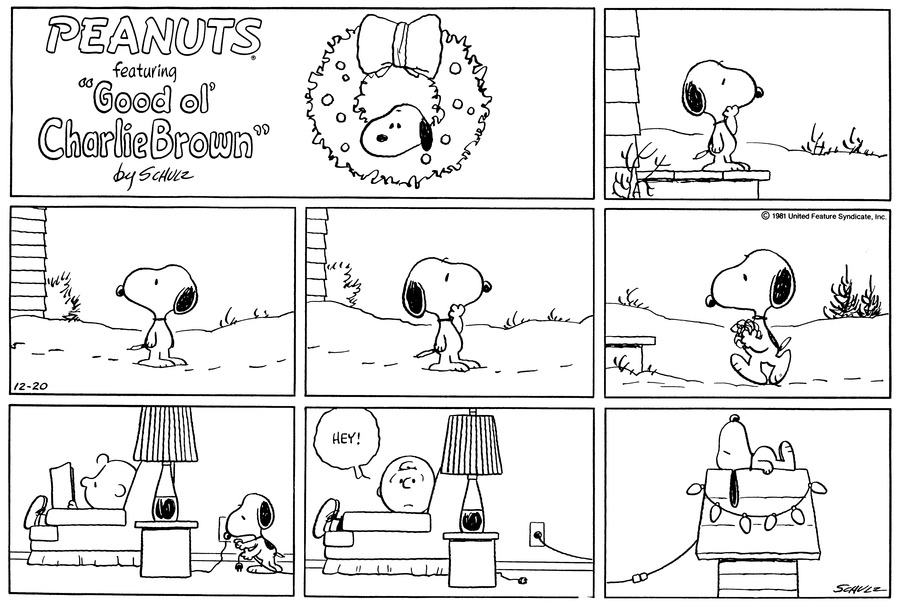 "Snoopy stands on the doorstep looking out onto the snow-covered lawn.<BR><BR> He stands on the snow, that is covered by footprints, and looks behind him.<BR><BR> He looks in front of him.<BR><BR> He walks back towards the house with objects in his hand.<BR><BR> He removes the plug of the lamp that Charlie Brown is using to read from. Snoopy then plugs his objects into the socket.<BR><BR> As Snoopy leaves the room, Charlie Brown realizes the light is gone, turns in his chair, and exclaims, ""Hey!""<BR><BR> Snoopy lies atop the doghouse with xmas lights strung around it.<BR><BR>"
