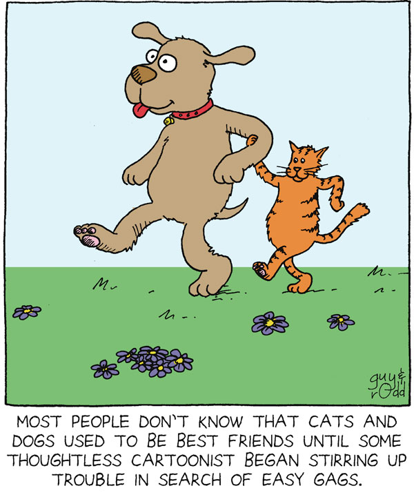 Most people don't know that cats and dogs used to be best friends until some thoughtless cartoonist began stirring up trouble in search of easy gags.