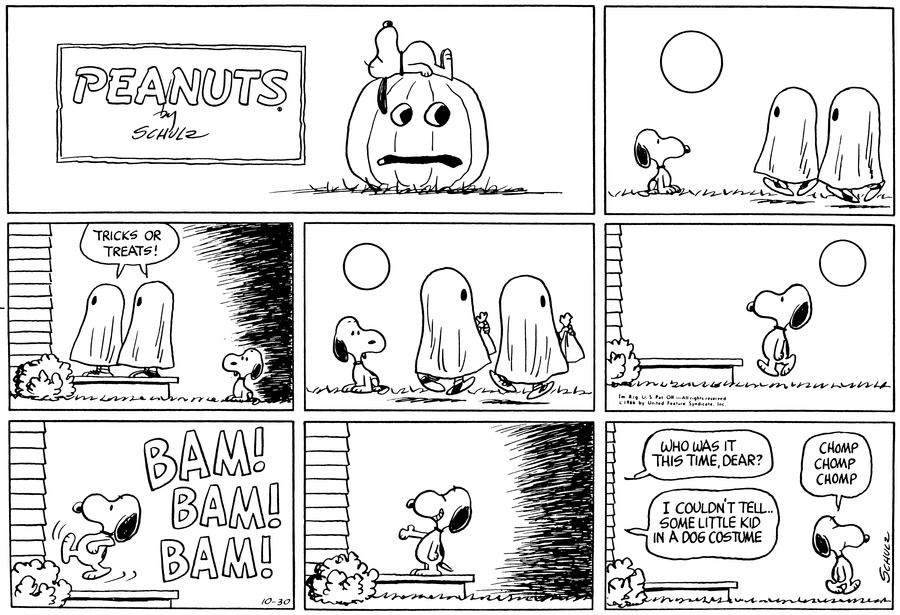 """Snoopy watches as two figures dressed as ghosts walk by.<BR><BR> The ghosts knock on a door and say, """"Trick or Treats!""""<BR><BR> The ghosts walk off. Snoopy watches.<BR><BR> Snoopy walks up to the same door and kicks it with his foot.<BR><BR> The door opens and Snoopy sticks out his hand and smiles.<BR><BR> Snoopy walks away eating.  A voice from the house says, """"Who was it this time dear?""""  Somene else replies, """"I couldn't tell . . . some little kid in a dog costume.<BR><BR>"""