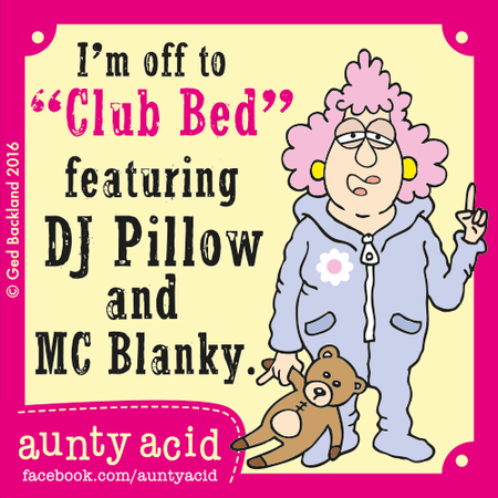 "I'm off to ""Club Bed"" featuring Dj Pillow and MC Blanky"