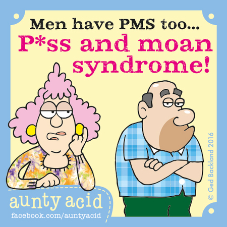 Men have PMS too... P*ss and moan syndrome!