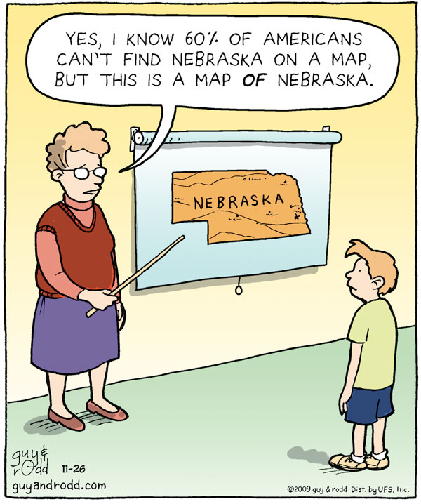 Woman: Yes, I know 60% of Americans can't find Nebraska on a map, but this is a map *of* Nebraska.