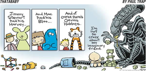 Thatababy: Jimmy Stewart had his Harvey... and Mac had his Bloo... and of course there's Calvin's Hobbes. I'm not so crazy about my imaginary friend.