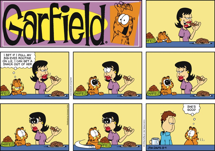 Garfield:  I bet if I pull my big-eyes routine on Liz, I can get a snack out of her.  She's good.