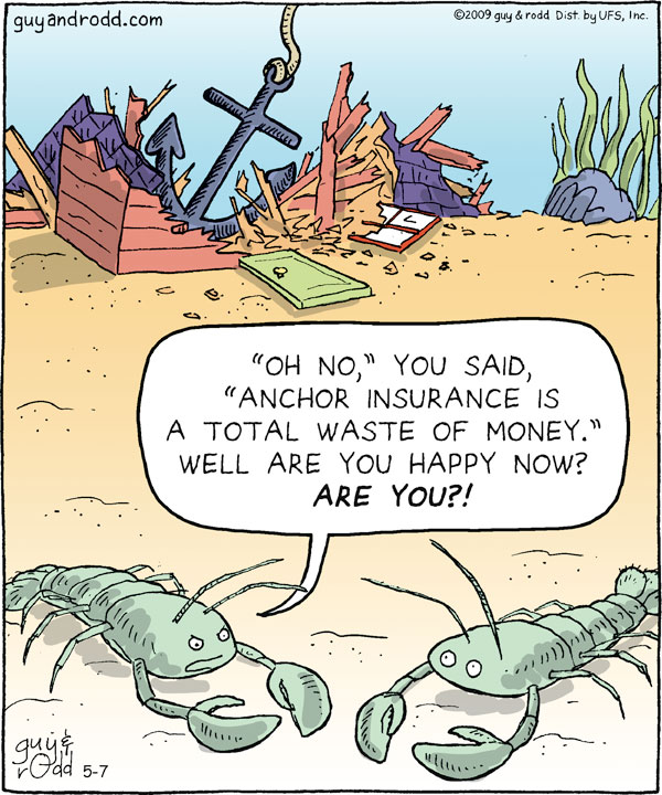 "Lobster says, ""'Oh no,' you said, 'Anchor insurance is a total waste of money.' Well are you happy now? Are you?!"""