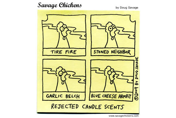 Rejected Candle Scents: Tire fire; stoned neighbor; garlic belch; blue cheese armpit.