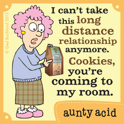 I can't take this long distance relationship anymore. Cookies, you're coming to my room.