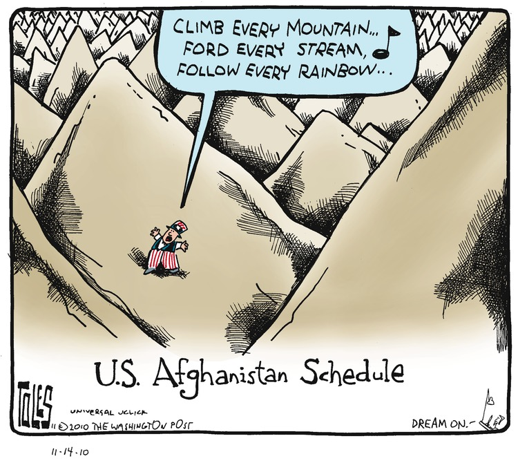 Uncle Sam: Climb every mountain... ford every stream... follow every rainbow... Tom: Dream on. U.S. Afghanistan Schedule.