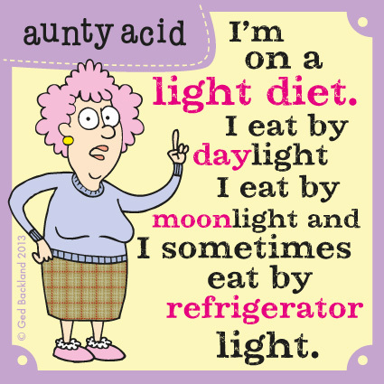 I'm on a light diet. I eat by daylight I eat by moonlight and I sometimes eat by refrigerator light.