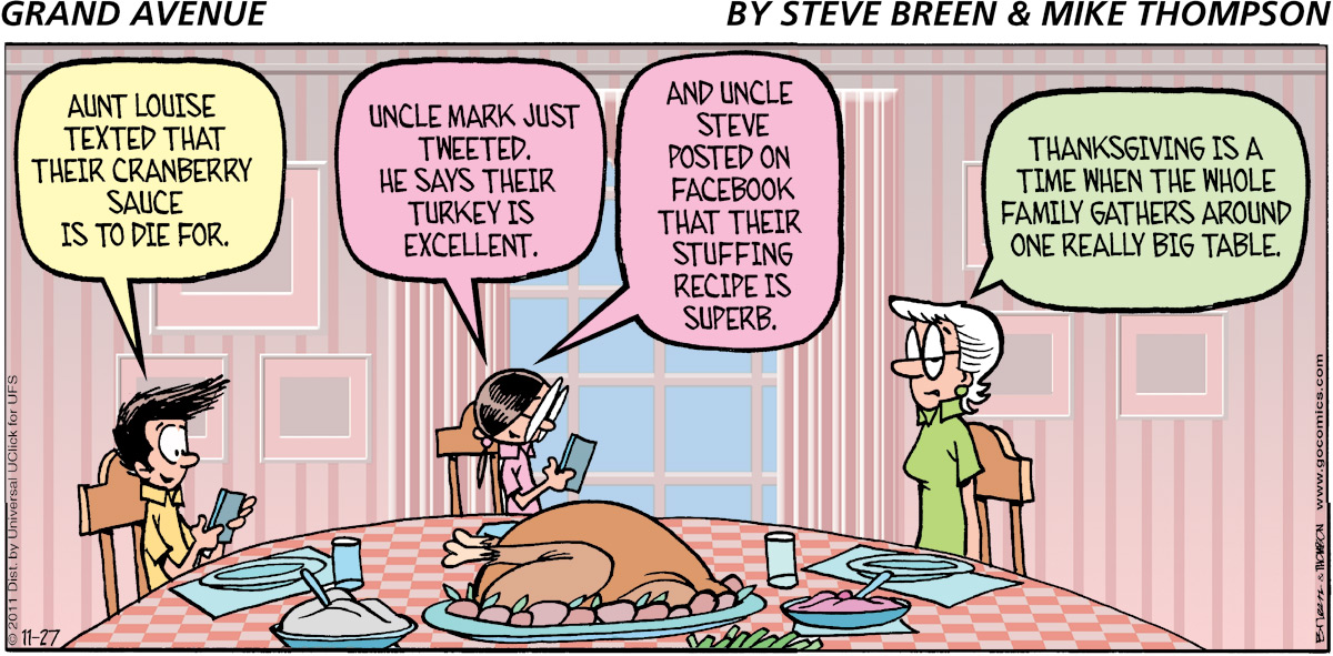 Aunt Louise texted that their cranberry sauce is to die for. Uncle Mark just tweeted. He says their turkey is excellent. And uncle Steve posted on Facebook that their stuffing recipe is superb. Thanksgiving is a time when the whole family gathers around one really big table.