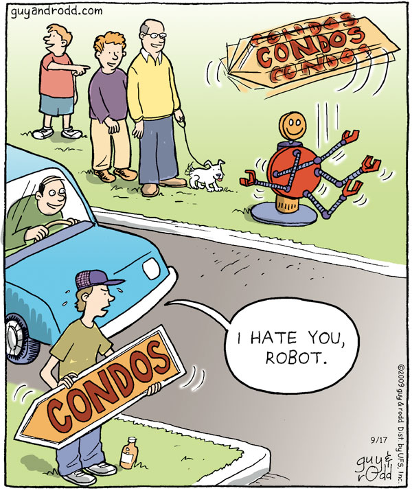 "Condos Man says, ""I hate you, robot."" Condos"