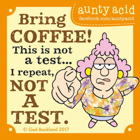 Bring coffee! This is not a test... I repeat not a test.