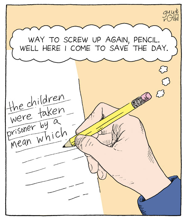 The children were taken prisoner by a mean which Way to screw up again, Pencil. Well here I come to save the day.