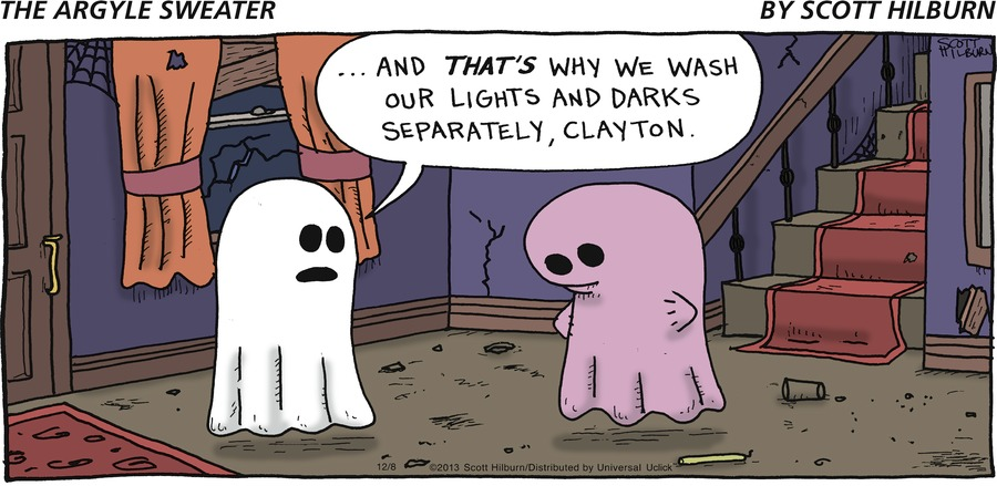 Ghost: ...and that's why we wash our lights and darks separately, Clayton.