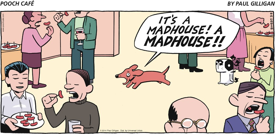 Dog: It's a madhouse! A MADHOUSE!!
