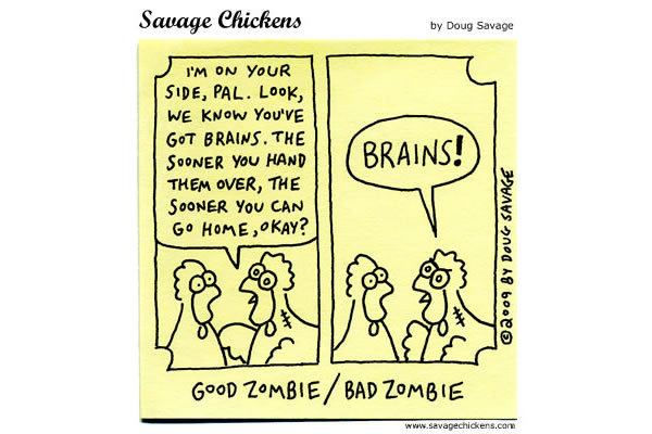 Good Zombie: I'm on your side, pal. Look, we know you've got brains. The sooner you hand them over, the sooner you can go home, okay?