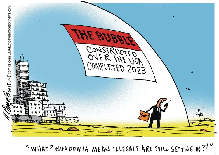 The bubble constructed over the USA. Completed 2023. What? Whaddaya mean illegals are still getting in?!