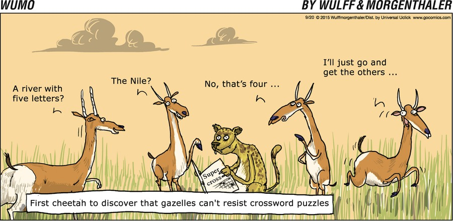 Gazelle 1:  A river with five letters? Gazelle 2:  The Nile! Gazelle 3:  No, that's four... Gazelle 4:  I'll just go and get the others.... First cheetah to discover that gazelles can't resist crossword puzzles.