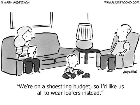 We're on a shoestring budget, so I'd like us to all wear loafers instead.