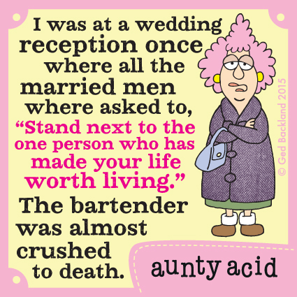 """I was at a wedding reception once where all the married men where asked to """"Stand next to the one person who has made your life worth living."""" The bartender was almost crushed to death."""