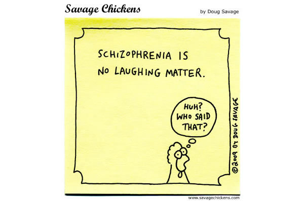 Schizophrenia is no laughing matter. 
