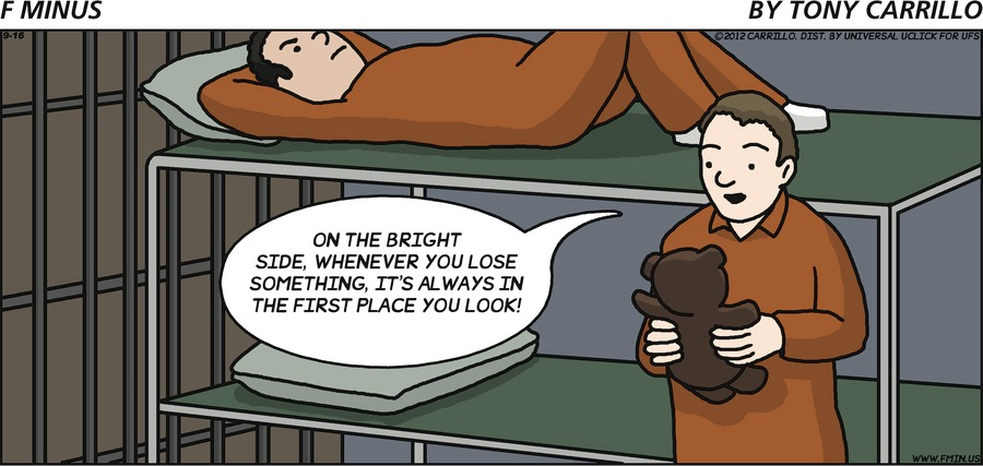 Man holding teddy bear: On the bright side, whenever you lose something, it's always in the first place you look!