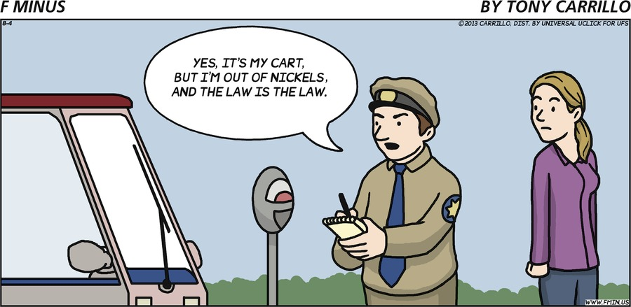 Policeman: Yes, it's my cart, but I'm out of nickels, and the law is the law.