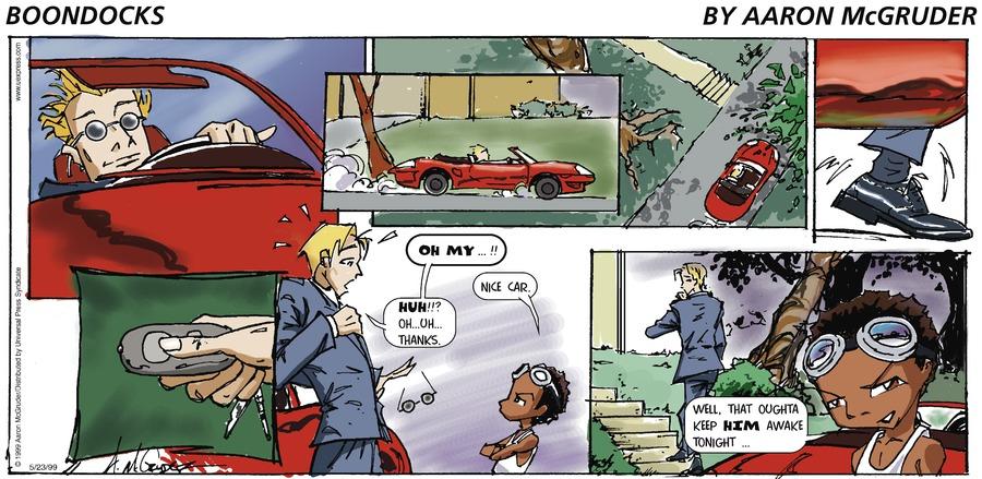 Neighbor: Oh...My...!!  Riley: Nice car.  Neighbor: Huh?!! Oh. Um. Thanks.  Riley: Well, that oughta keep him awake tonight...