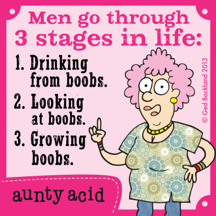 Men go through 3 stages in life: 1. Drinking from boobs.